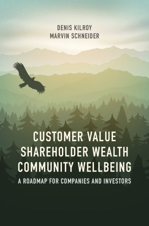 Customer Value, Shareholder Wealth, Community Wellbeing : A Roadmap for Companies and Investors
