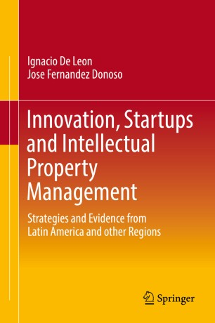Innovation, Startups and Intellectual Property Management : Strategies and Evidence from Latin America and other Regions