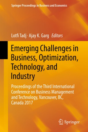 Emerging Challenges in Business, Optimization, Technology, and Industry : Proceedings of the Third International Conference on Business Management and Technology, Vancouver, BC, Canada 2017