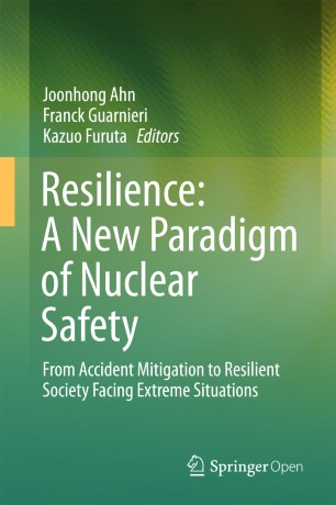 Resilience: A New Paradigm of Nuclear Safety : From Accident Mitigation to Resilient Society Facing Extreme Situations