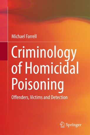 Criminology of Homicidal Poisoning : Offenders, Victims and Detection