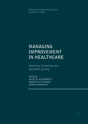 Managing Improvement in Healthcare : Attaining, Sustaining and Spreading Quality