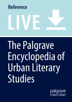 [The Palgrave Encyclopedia of Urban Literary Studies]