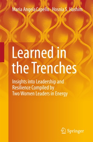 Learned in the Trenches : Insights into Leadership and Resilience Compiled by Two Women Leaders in Energy