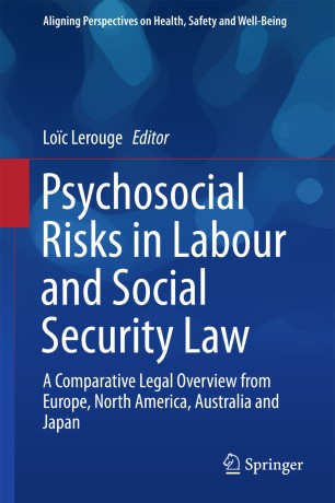 Psychosocial Risks in Labour and Social Security Law : A Comparative Legal Overview from Europe, North America, Australia and Japan
