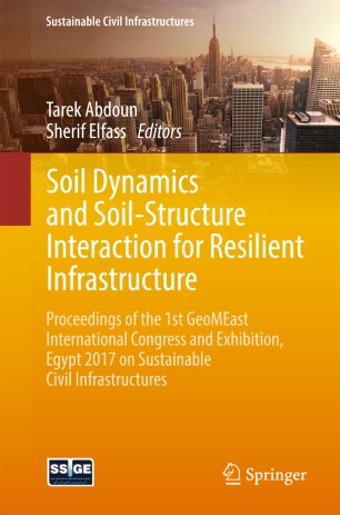 Soil Dynamics and Soil-Structure Interaction for Resilient Infrastructure : Proceedings of the 1st GeoMEast International Congress and Exhibition, Egypt 2017 on Sustainable Civil Infrastructures