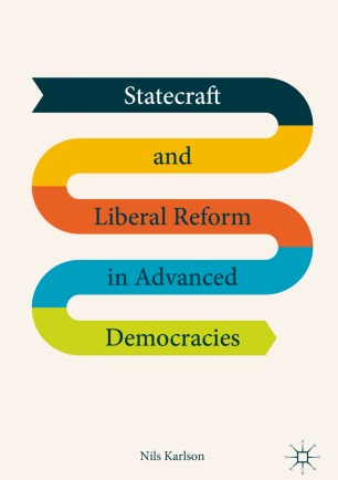 Statecraft and Liberal Reform in Advanced Democracies  :