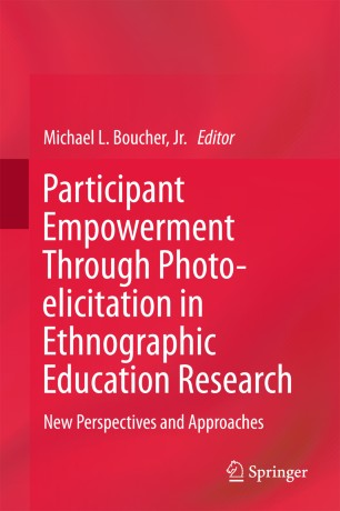Participant Empowerment Through Photo-elicitation in Ethnographic Education Research : New Perspectives and Approaches