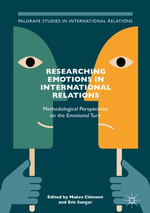 Researching Emotions in International Relations : Methodological Perspectives on the Emotional Turn