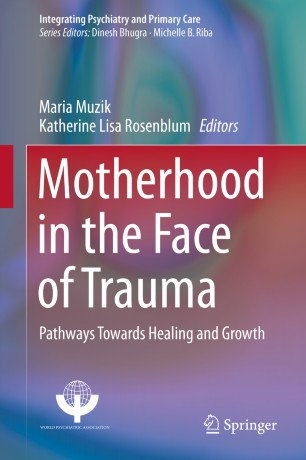 Motherhood in the Face of Trauma : Pathways Towards Healing and Growth