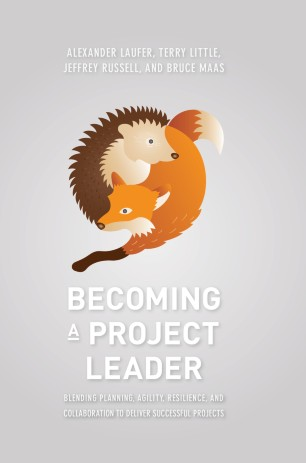 Becoming a Project Leader : Blending Planning, Agility, Resilience, and Collaboration to Deliver Successful Projects