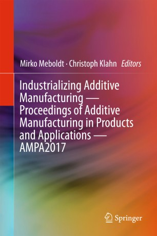 Industrializing Additive Manufacturing - Proceedings of Additive Manufacturing in Products and Applications - AMPA2017 :