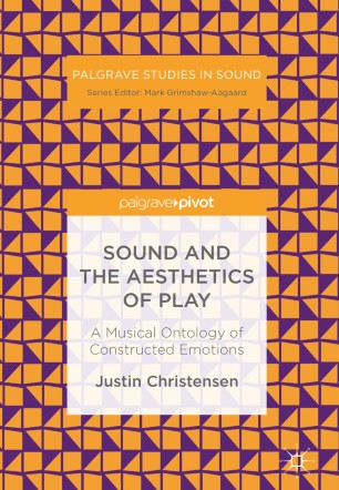 Sound and the Aesthetics of Play : A Musical Ontology of Constructed Emotions