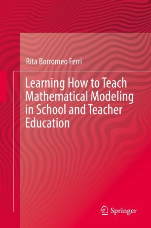 Learning How to Teach Mathematical Modeling in School and Teacher Education :