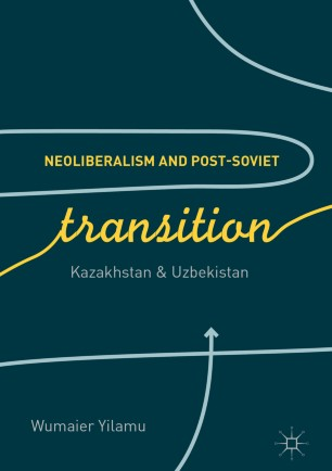 Neoliberalism and Post-Soviet Transition : Kazakhstan and Uzbekistan