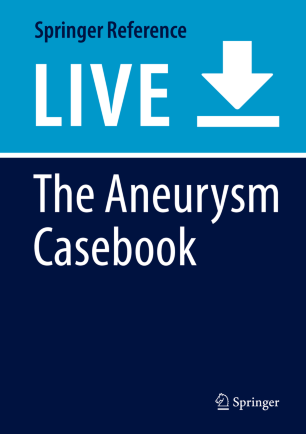 The Aneurysm Casebook: A Guide to Treatment Selection and Technique 978-3-319-70267-4