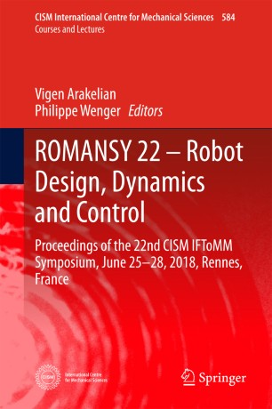 ROMANSY 22 – Robot Design, Dynamics and Control