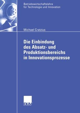 Die Einbindung des Absatz- und Produktionsbereichs in Innovationsprozesse