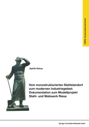 Vom monostrukturierten Stahlstandort zum modernen Industriegebiet: Dokumentation zum Modellprojekt Stahl- und Walzwerk Riesa