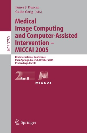 Medical Image Computing and Computer-Assisted Intervention – MICCAI 2005