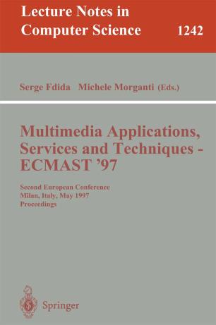 Multimedia Applications, Services and Techniques — ECMAST '97