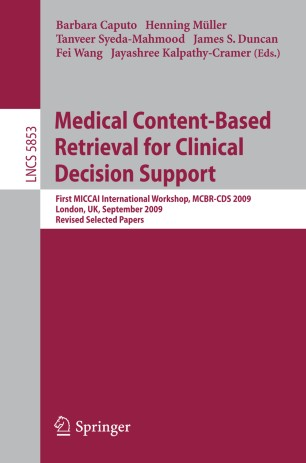 Medical Content-Based Retrieval for Clinical Decision Support : First MICCAI International Workshop, MCBR-CDS 2009, London, UK, September 20, 2009, Revised Selected Papers