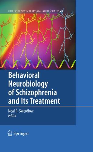 Behavioral Neurobiology of Schizophrenia and Its Treatment