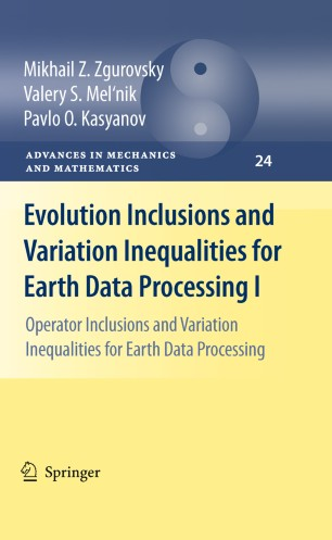 Evolution Inclusions and Variation Inequalities for Earth Data Processing I. Operator Inclusions and Variation Inequalities for Earth Data Processing - Mikhail Z. Zgurovsky,Valery S. Mel'nik,Pavlo O. Kasyanov