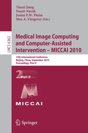 Medical Image Computing and Computer-Assisted Intervention – MICCAI 2010