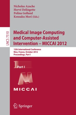 Medical Image Computing and Computer-Assisted Intervention – MICCAI 2012