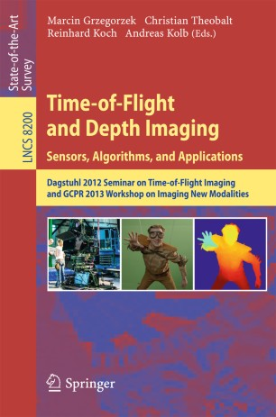 Time-of-Flight and Depth Imaging. Sensors, Algorithms, and Applications
