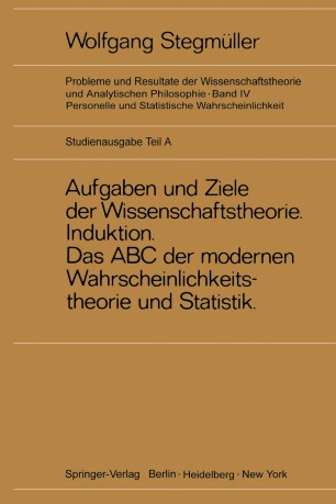 Neue Betrachtungen über Aufgaben und Ziele der Wissenschaftstheorie. Wahrscheinlichkeit—Theoretische Begriffe—Induktion. Das ABC der modernen Wahrscheinlichkeitstheorie und Statistik