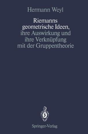 Riemanns geometrische Ideen, ihre Auswirkung und ihre Verknüpfung mit der Gruppentheorie