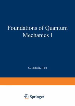Foundations of Quantum Mechanics I