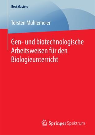 Gen- und biotechnologische Arbeitsweisen für den Biologieunterricht