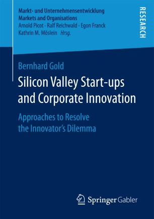 Silicon Valley Start‐ups and Corporate Innovation : Approaches to Resolve the Innovator's Dilemma