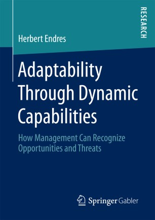 Adaptability Through Dynamic Capabilities : How Management Can Recognize Opportunities and Threats
