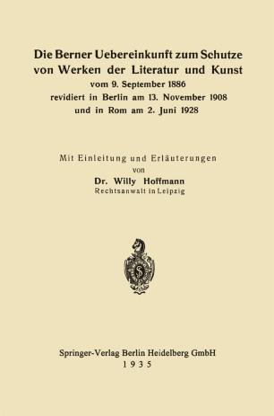 Die Berner Uebereinkunft zum Schutze von Werken der Literatur und Kunst vom 9. September 1886 revidiert in Berlin am 13. November 1908 und in Rom am 2. Juni 1928