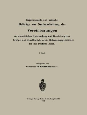 Experimentelle und kritische Beiträge zur Neubearbeitung der Vereinbarungen zur einheitlichen Untersuchung und Beurteilung von Nahrungs- und Genußmitteln sowie Gebrauchsgegenständen für das Deutsche Reich