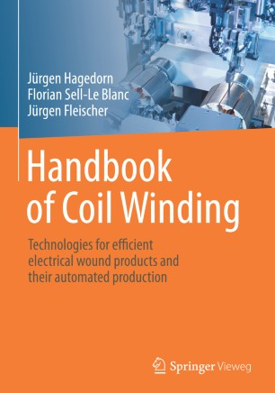 Handbook of Coil Winding : Technologies for efficient electrical wound products and their automated production