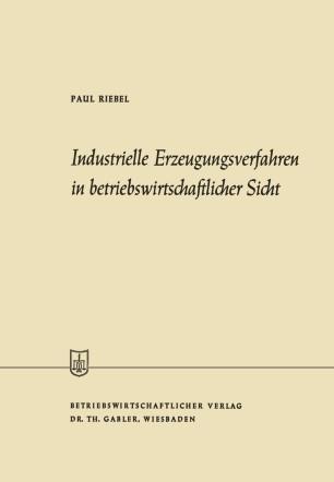 Industrielle Erzeugungsverfahren in betriebswirtschaftlicher Sicht