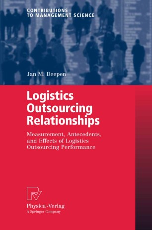 Logistics Outsourcing Relationships : Measurement, Antecedents, and Effects of Logistics Outsourcing Performance