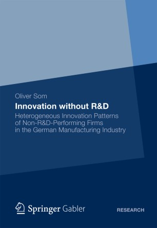 Innovation without R&D : Heterogeneous Innovation Patterns of Non-R&D-Performing Firms in the German Manufacturing Industry