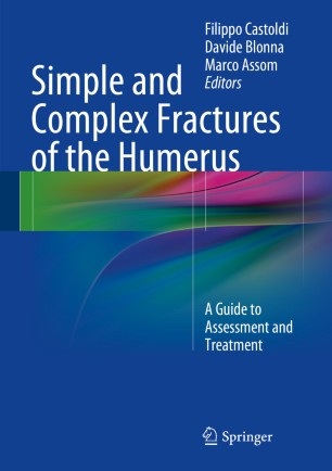 Simple and Complex Fractures of the Humerus : A Guide to Assessment and Treatment