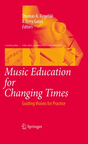 Music Education for Changing Times : Guiding Visions for Practice