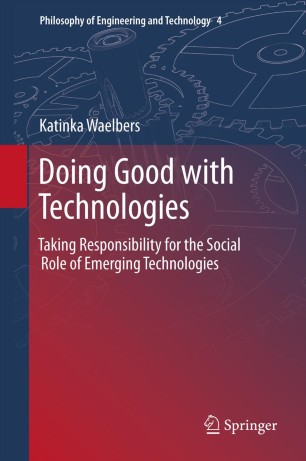 Doing Good with Technologies: : Taking Responsibility for the Social Role of Emerging Technologies