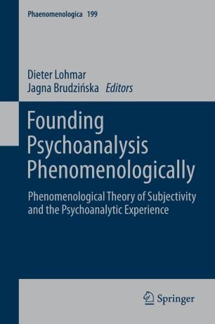 Founding Psychoanalysis Phenomenologically : Phenomenological Theory of Subjectivity and the Psychoanalytic Experience