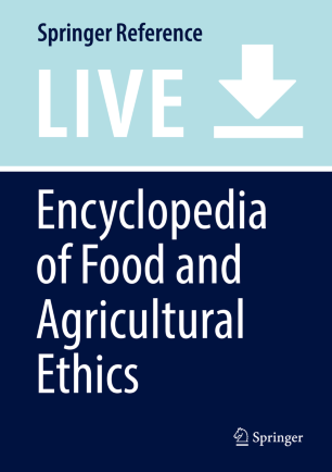 [Encyclopedia of Food and Agricultural Ethics]