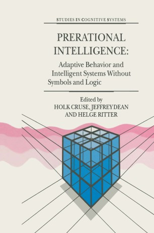 Prerational Intelligence: Adaptive Behavior and Intelligent Systems Without Symbols and Logic, Volume 1, Volume 2 Prerational Intelligence: Interdisciplinary Perspectives on the Behavior of Natural and Artificial Systems, Volume 3
