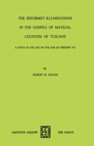 The Reformist of Illuminations in the Gospels of Matilda, Countess of Tuscany : A Study in the Art of the Age of Gregory VII